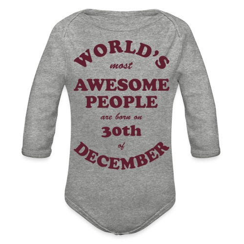 Most Awesome People are born on 30th of December - Organic Long Sleeve Baby Bodysuit