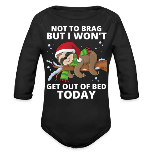 Not To Brag But I Won't Get Out Of Bed Today - Organic Long Sleeve Baby Bodysuit