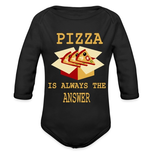 Pizza Is Always The Answer - Organic Long Sleeve Baby Bodysuit
