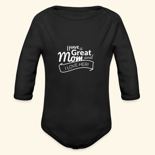 I HAVE A GREAT MOM AND I LOVE HER TEE - Organic Long Sleeve Baby Bodysuit