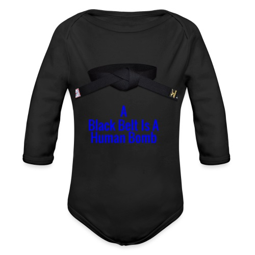 A Blackbelt Is A Human Bomb - Organic Long Sleeve Baby Bodysuit