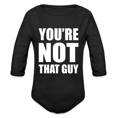 You're Not That Guy - Organic Long Sleeve Baby Bodysuit