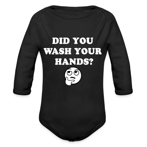 DID YOU WASH YOUR HANDS WHITE - Organic Long Sleeve Baby Bodysuit