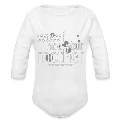 wow i had your mother - Organic Long Sleeve Baby Bodysuit