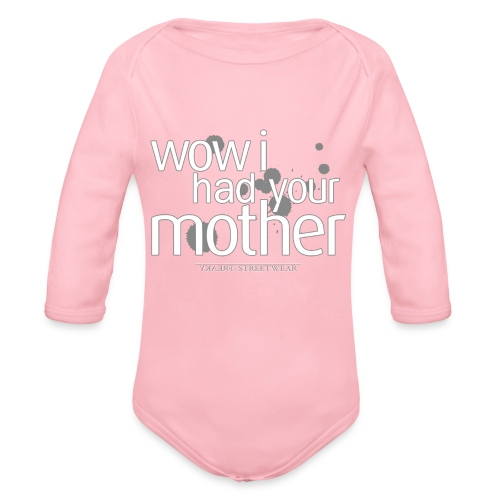 wow i had your mother - Organic Long Sleeve Baby Bodysuit