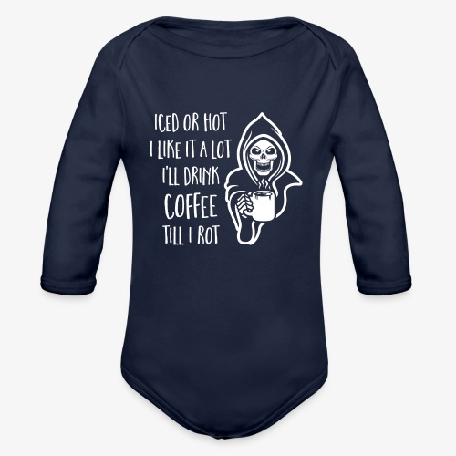 I'll Drink Coffee Till I Rot - Organic Long Sleeve Baby Bodysuit