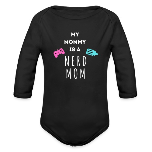 My Mommy is a Nerd Mom - Organic Long Sleeve Baby Bodysuit