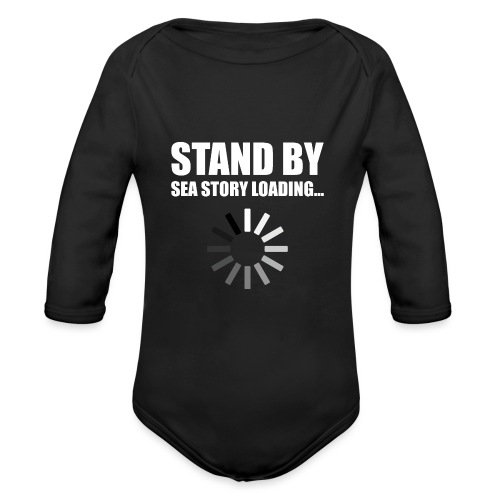 Stand by Sea Story Loading Sailor Humor - Organic Long Sleeve Baby Bodysuit