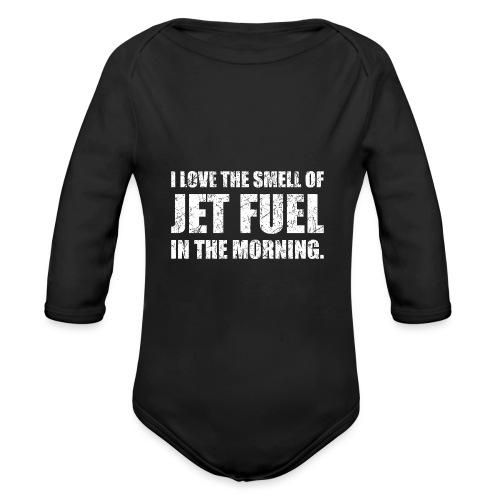 I Love The Smell Of Jet Fuel In The Morning - Organic Long Sleeve Baby Bodysuit