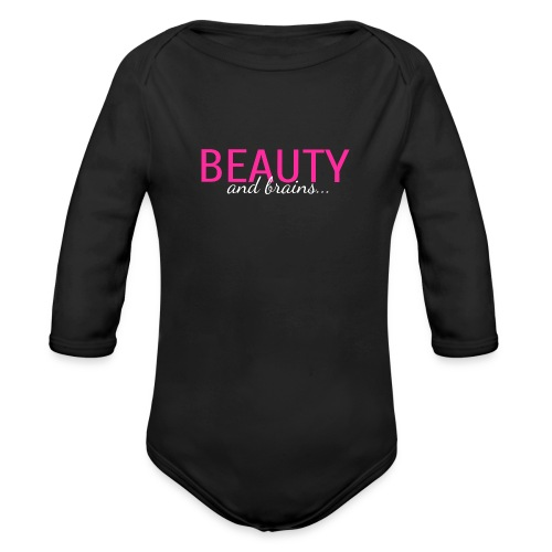 Beauty And Brains... - Organic Long Sleeve Baby Bodysuit