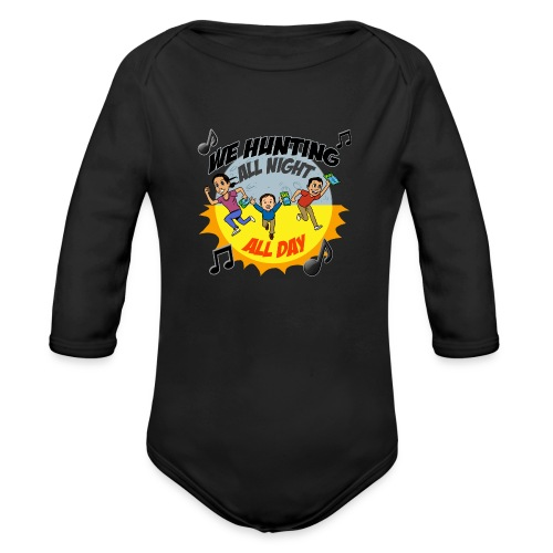 We Hunting All Night All Day - Organic Long Sleeve Baby Bodysuit