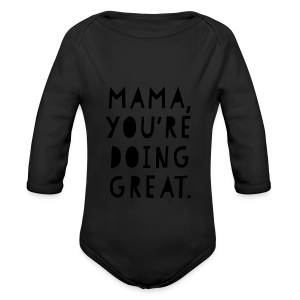 Mama, You're Doing Great - Long Sleeve Baby Bodysuit