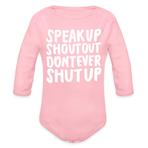 Speak Up Shout Out Dont Ever Shut Up - Organic Long Sleeve Baby Bodysuit