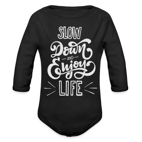 Slow down and enjoy life - Organic Long Sleeve Baby Bodysuit