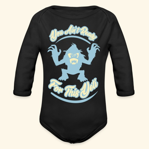 You Ain't Ready - Organic Long Sleeve Baby Bodysuit