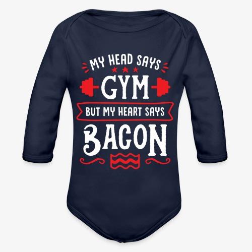 My Head Says Gym But My Heart Says Bacon - Organic Long Sleeve Baby Bodysuit