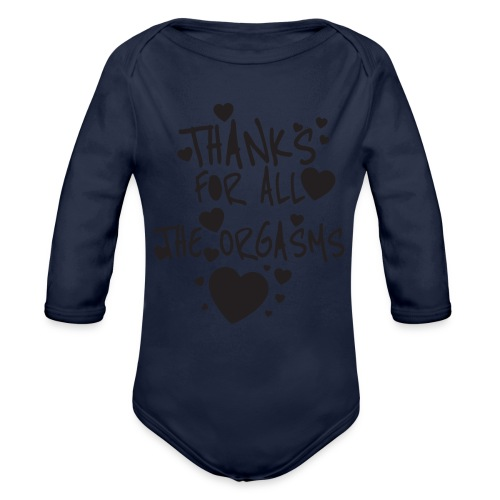 THANKS FOR ALL THE ORGASMS - Organic Long Sleeve Baby Bodysuit