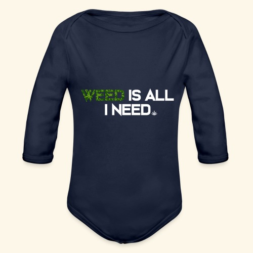 WEED IS ALL I NEED - T-SHIRT - HOODIE - CANNABIS - Organic Long Sleeve Baby Bodysuit
