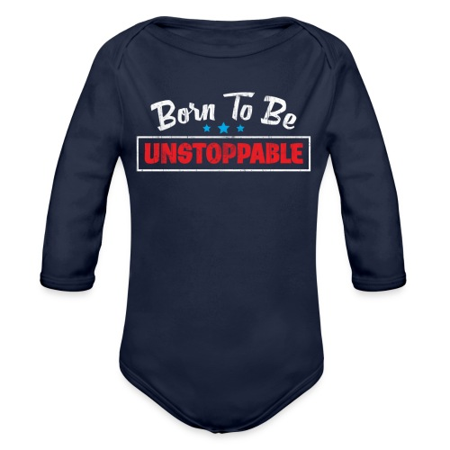 Born To Be Unstoppable - Organic Long Sleeve Baby Bodysuit
