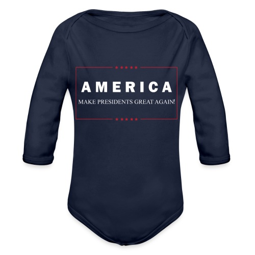 Make Presidents Great Again - Organic Long Sleeve Baby Bodysuit