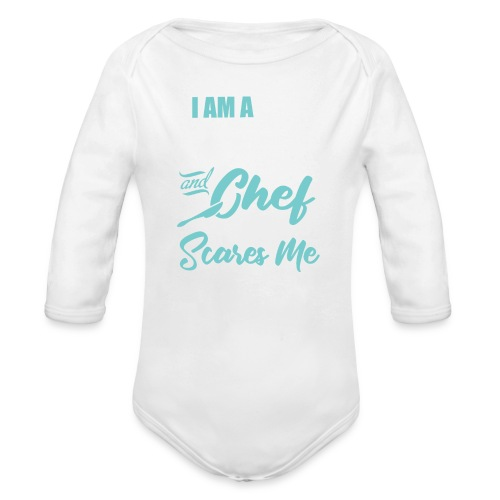 I'm a Chef and a Mom Nothing Scares Me Funny Chef - Organic Long Sleeve Baby Bodysuit