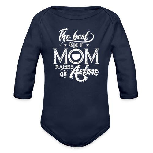 The Best Kind Of Mom Raises An Actor, Mother's Day - Organic Long Sleeve Baby Bodysuit