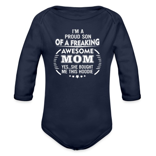 I'm A Proud Son Of A Freaking Awesome Mom - Organic Long Sleeve Baby Bodysuit