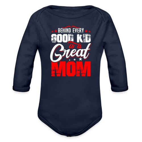 Behind Every Good Kid Is A Great Mom, Thanks Mom - Organic Long Sleeve Baby Bodysuit