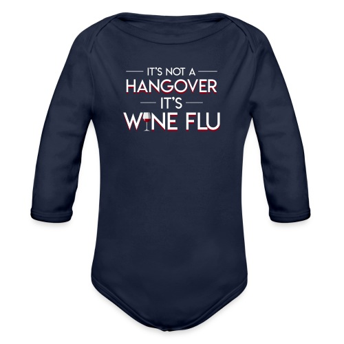 Its Not Hangover Its Wine Flu Wine Lover - Organic Long Sleeve Baby Bodysuit