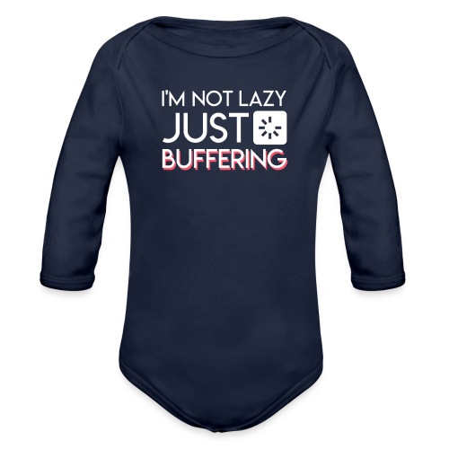 Im Not Lazy Just Buffering Computer Geek - Organic Long Sleeve Baby Bodysuit