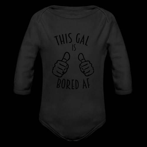 This Gal Is Bored As F*#k - Organic Long Sleeve Baby Bodysuit