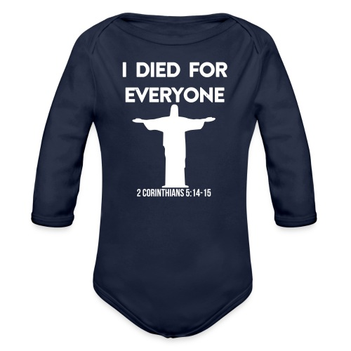 I Died For Everyone, Christian, Jesus, believer - Organic Long Sleeve Baby Bodysuit