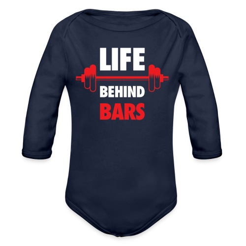 Life Behind Bars Fitness Quote - Organic Long Sleeve Baby Bodysuit