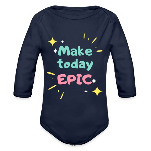 Make today epic - Organic Long Sleeve Baby Bodysuit
