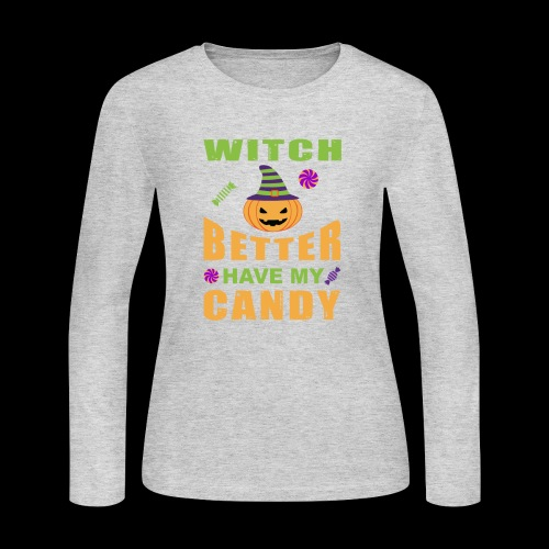 Witch Better Have My Candy | Funny Halloween - Women's Long Sleeve Jersey T-Shirt
