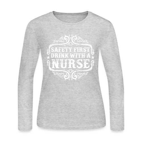 Safety first drink with a nurse. Funny nursing - Women's Long Sleeve Jersey T-Shirt