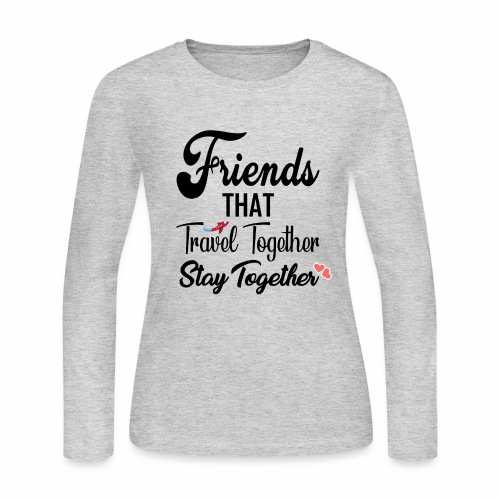 Friends That Travel Together Stay Together - Women's Long Sleeve Jersey T-Shirt