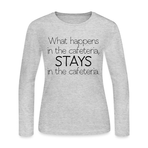 What happens in cafeteria - Women's Long Sleeve Jersey T-Shirt