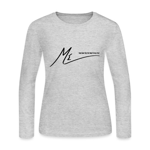 You Can't Be Me Don't Even Try! - Women's Long Sleeve Jersey T-Shirt