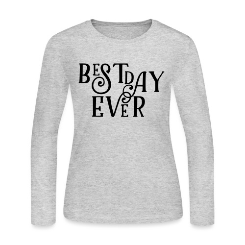 Best Day Ever Fancy - Women's Long Sleeve Jersey T-Shirt