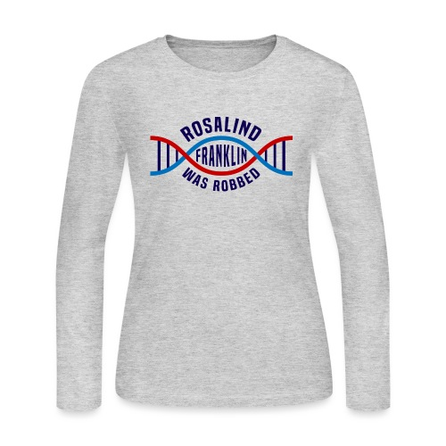 Rosalind Franklin Was Robbed Long Sleeve T-Shirt - Women's Long Sleeve Jersey T-Shirt