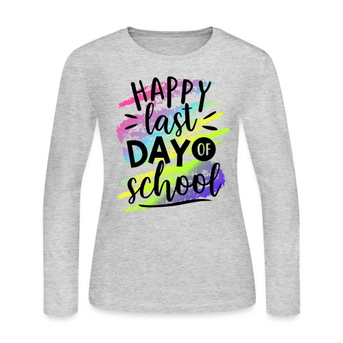 Happy Last Day of School Teacher T-Shirts - Women's Long Sleeve Jersey T-Shirt