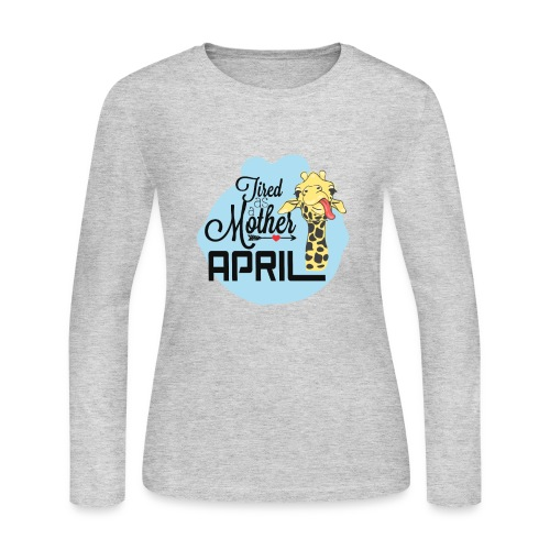 April The Giraffe Saying Tired As a Mother - Women's Long Sleeve Jersey T-Shirt
