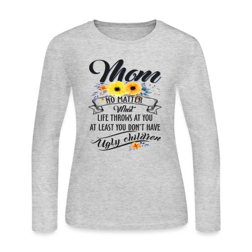 Mom, No Matter What Life Throws At You, Mother Day - Women's Long Sleeve Jersey T-Shirt