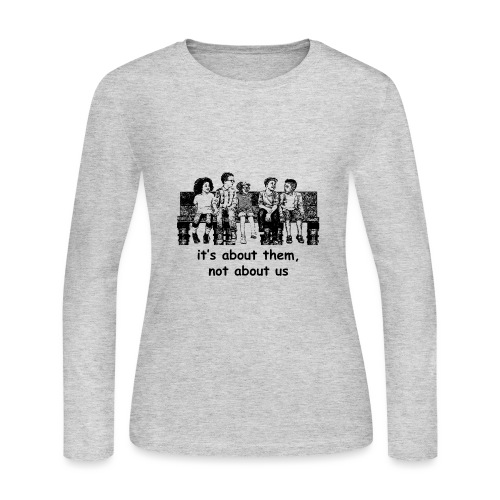 It's About Them, Not About Us - Women's Long Sleeve Jersey T-Shirt