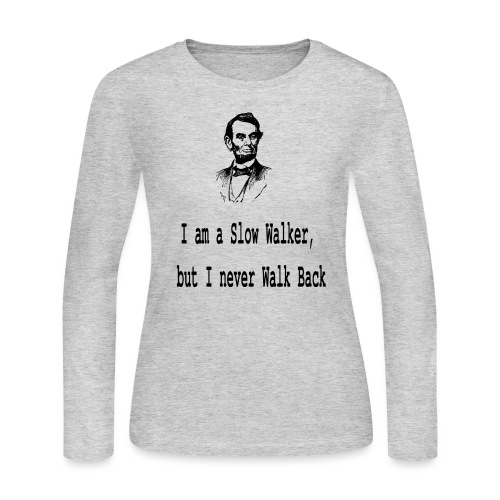 I am slow walker- Lincoln Quotes - Women's Long Sleeve Jersey T-Shirt