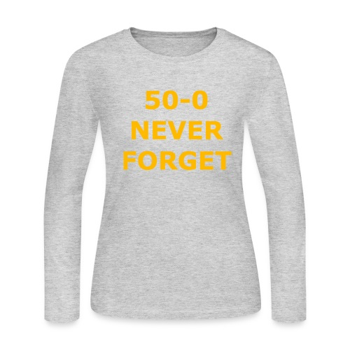 50 - 0 Never Forget Shirt - Women's Long Sleeve Jersey T-Shirt