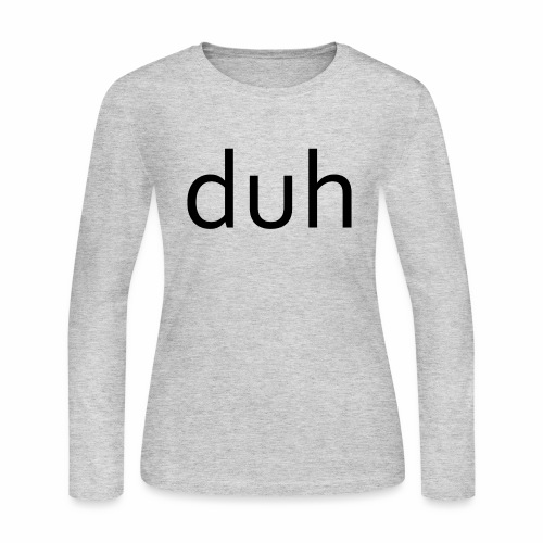 duh black - Women's Long Sleeve Jersey T-Shirt