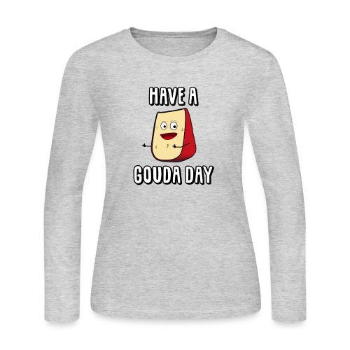 Have A Gouda Day - Women's Long Sleeve Jersey T-Shirt
