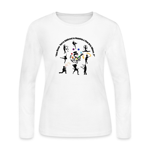 You Know You're Addicted to Hooping & Flow Arts - Women's Long Sleeve Jersey T-Shirt
